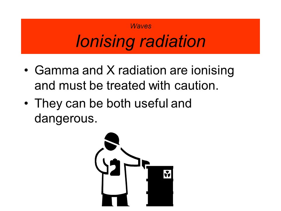 Waves Ionising radiation
