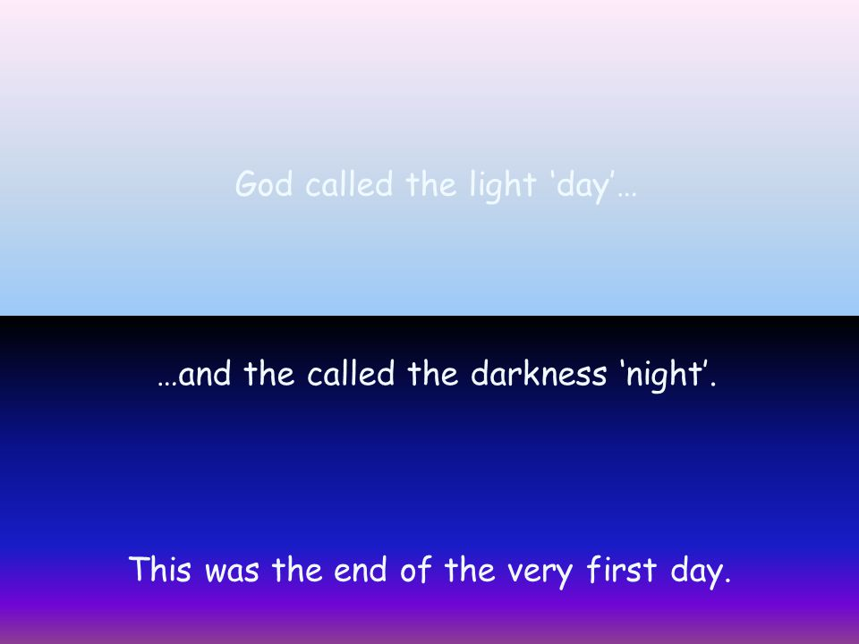 God called the light 'day'…