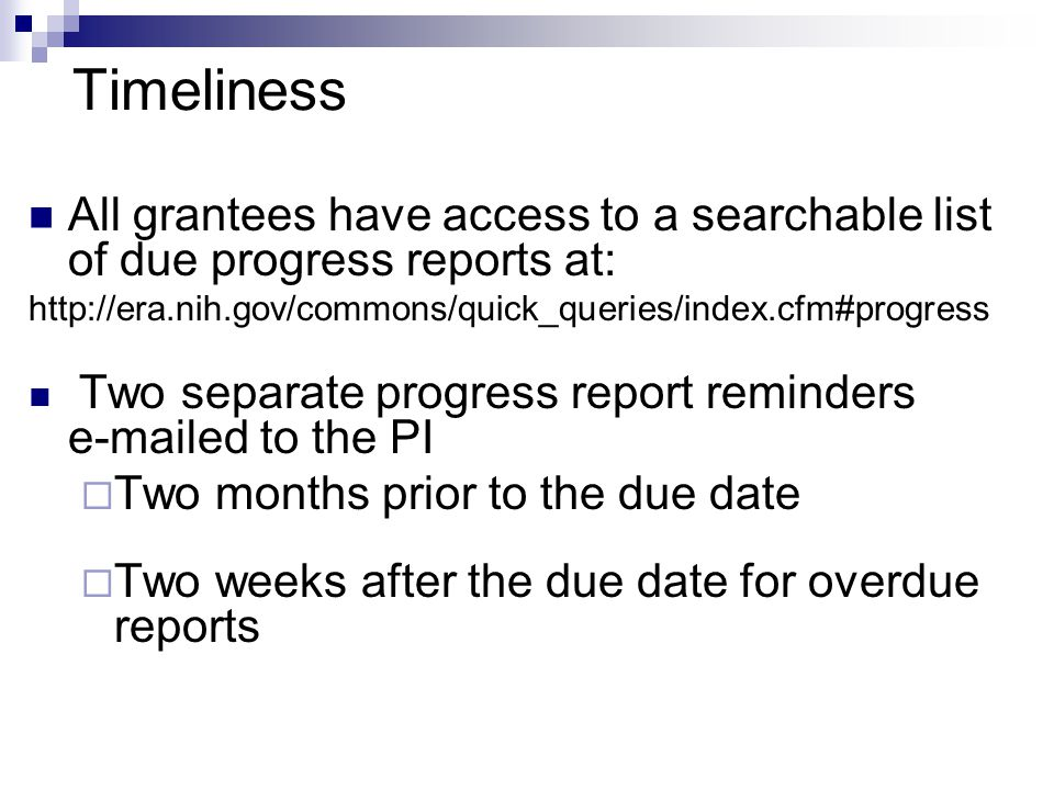 Timeliness All grantees have access to a searchable list of due progress reports at: http://era.nih.gov/commons/quick_queries/index.cfm#progress.
