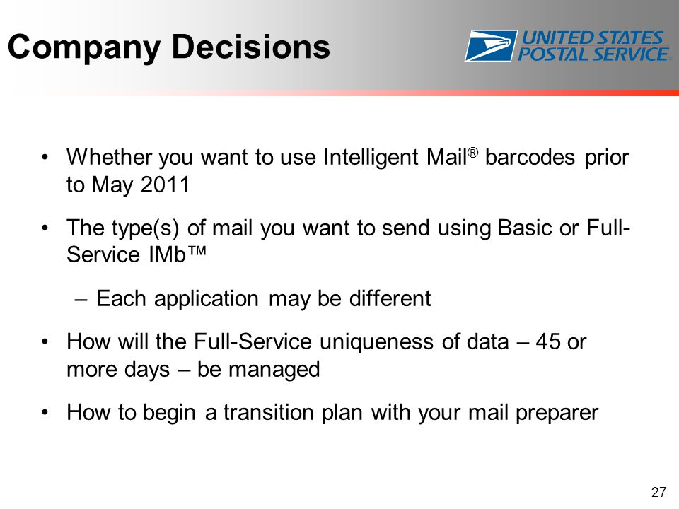 Company Decisions Whether you want to use Intelligent Mail® barcodes prior to May 2011.