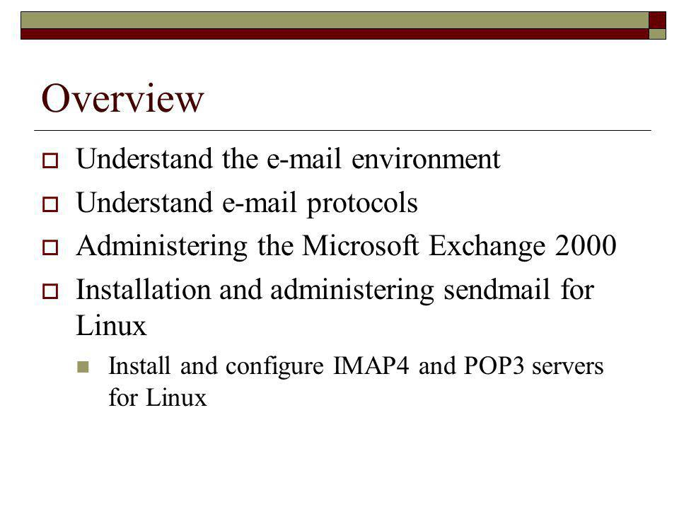 Overview Understand the e-mail environment Understand e-mail protocols