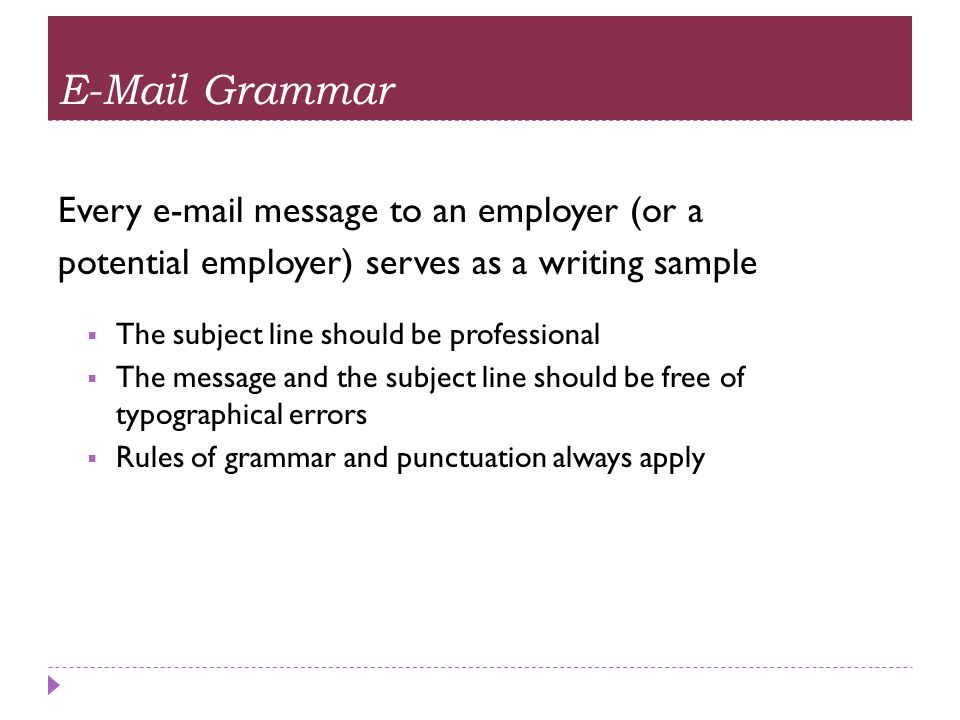 E-Mail Grammar Every e-mail message to an employer (or a