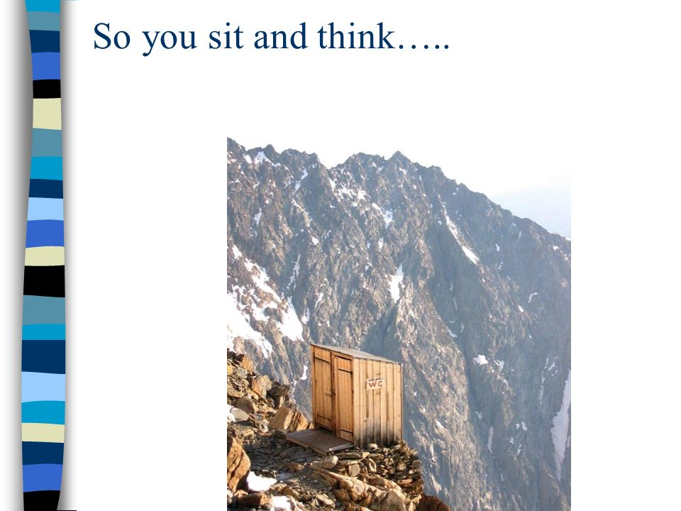 So you sit and think…..
