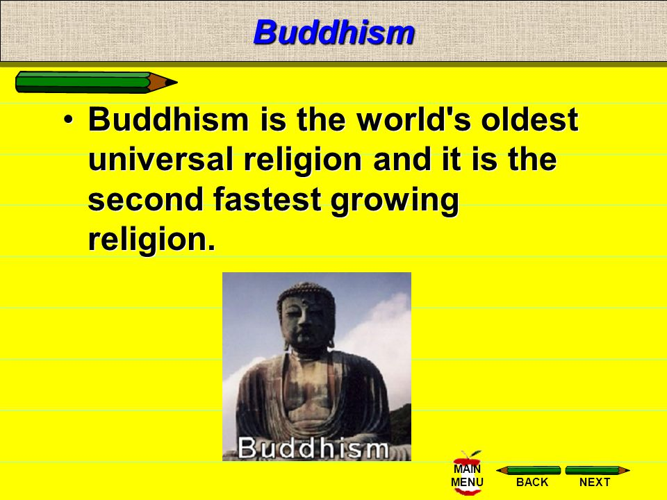 Buddhism Buddhism is the world s oldest universal religion and it is the second fastest growing religion.