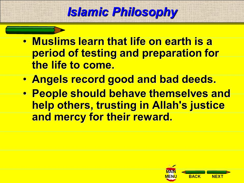 Islamic Philosophy Muslims learn that life on earth is a period of testing and preparation for the life to come.