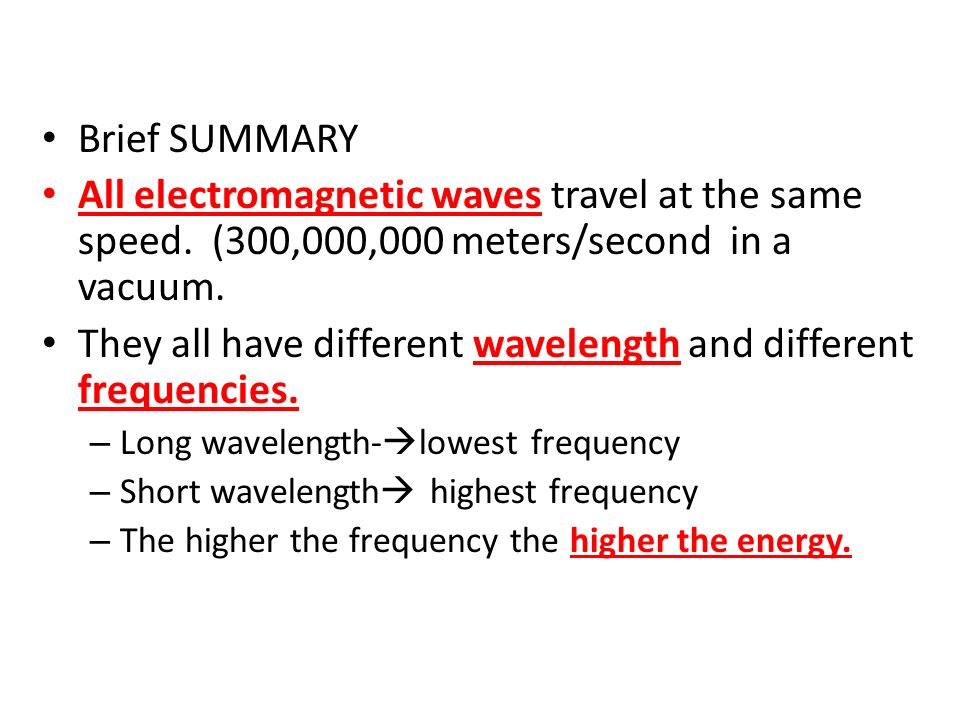 They all have different wavelength and different frequencies.
