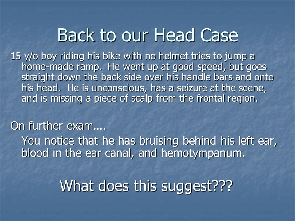 Back to our Head Case What does this suggest On further exam….