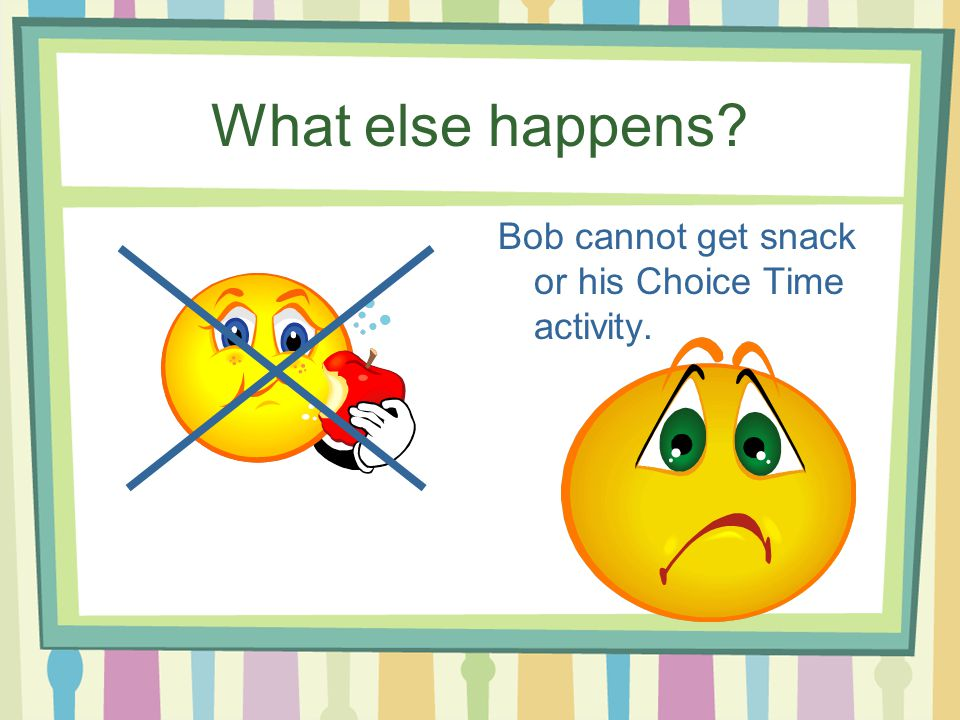 What else happens Bob cannot get snack or his Choice Time activity.