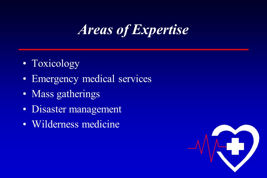 Areas of Expertise Toxicology Emergency medical services