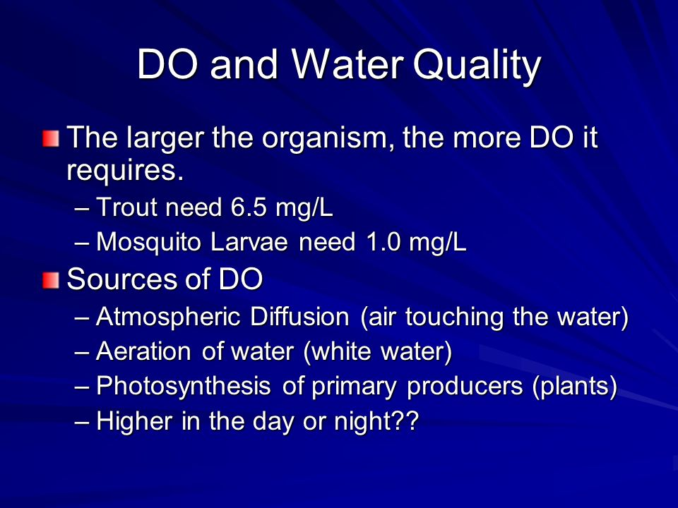 DO and Water Quality The larger the organism, the more DO it requires.