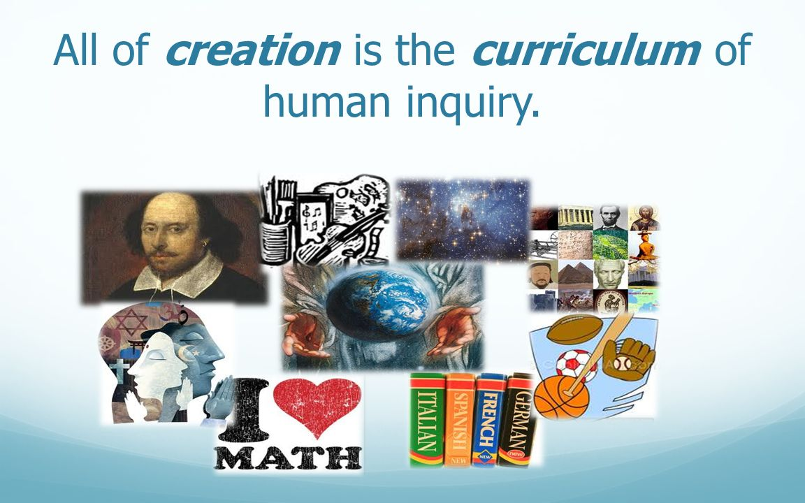 All of creation is the curriculum of human inquiry.