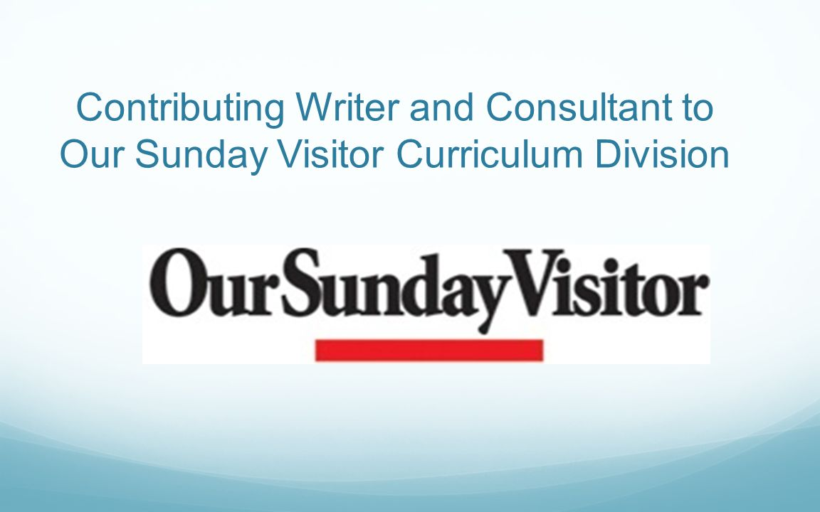 Contributing Writer and Consultant to Our Sunday Visitor Curriculum Division