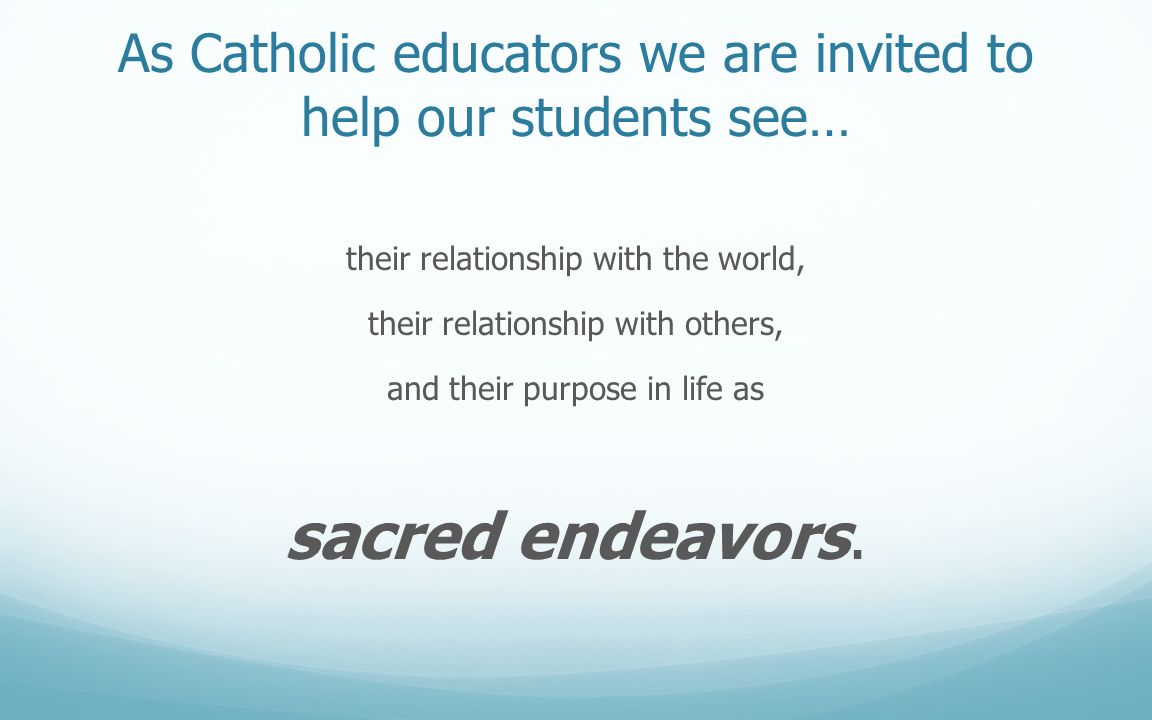 As Catholic educators we are invited to help our students see…