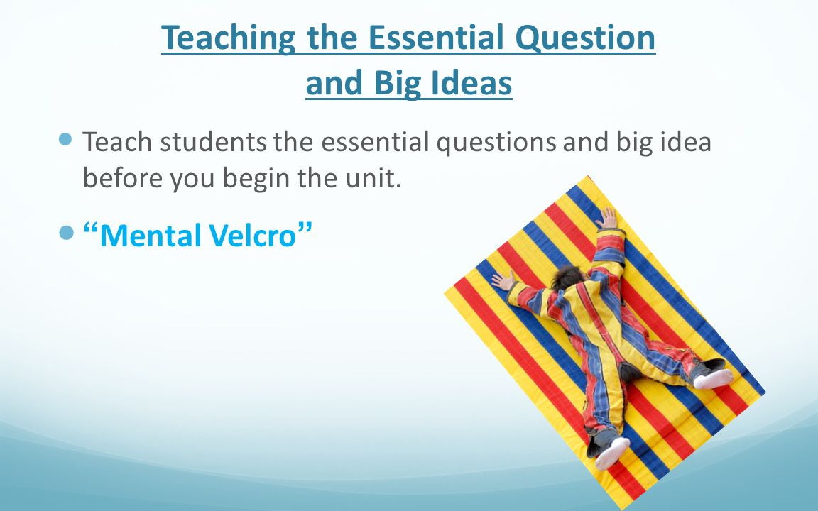 Teaching the Essential Question and Big Ideas