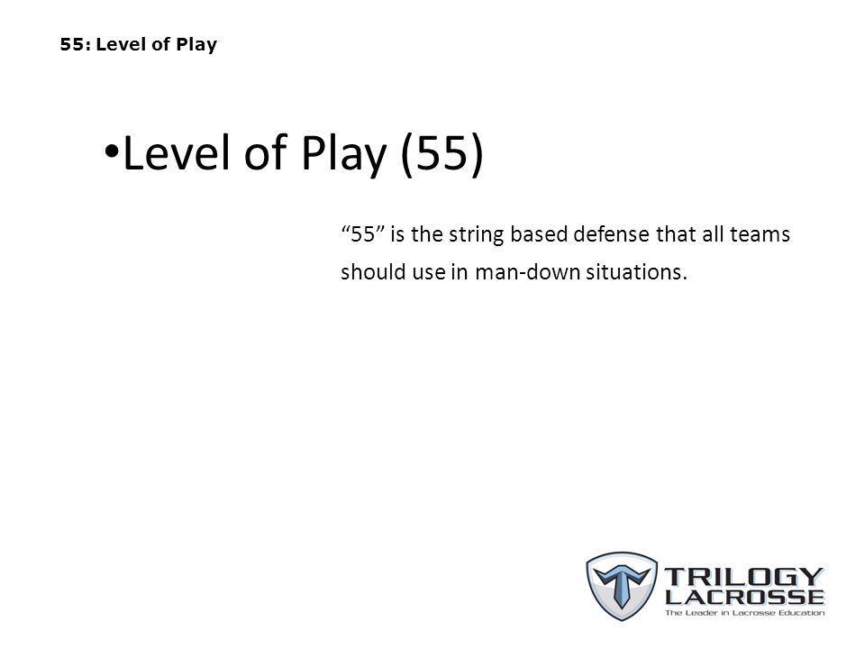 55: Level of Play Level of Play (55) 55 is the string based defense that all teams should use in man-down situations.