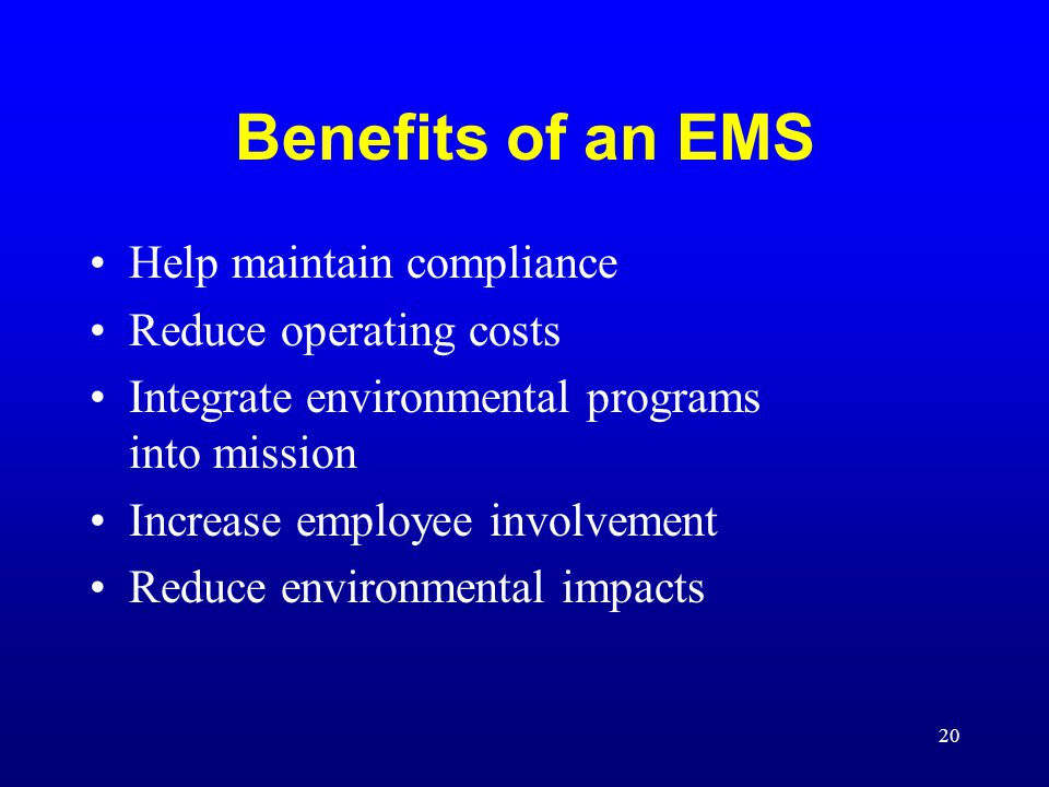 Benefits of an EMS Help maintain compliance Reduce operating costs