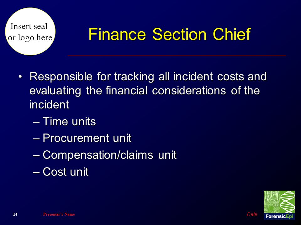 Finance Section Chief Responsible for tracking all incident costs and evaluating the financial considerations of the incident.