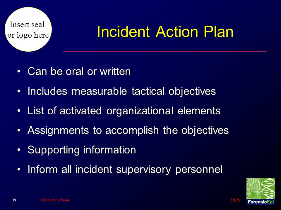 Incident Action Plan Can be oral or written