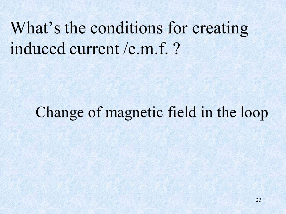 What's the conditions for creating induced current /e.m.f.