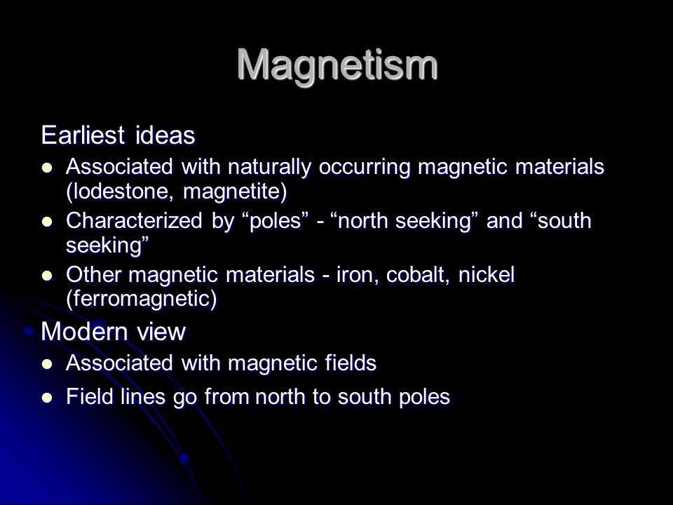 Magnetism Earliest ideas Modern view