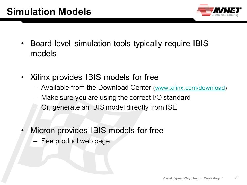 Simulation Models Board-level simulation tools typically require IBIS models. Xilinx provides IBIS models for free.