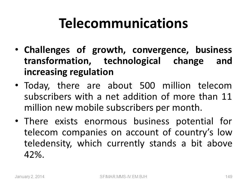 Telecommunications Challenges of growth, convergence, business transformation, technological change and increasing regulation.