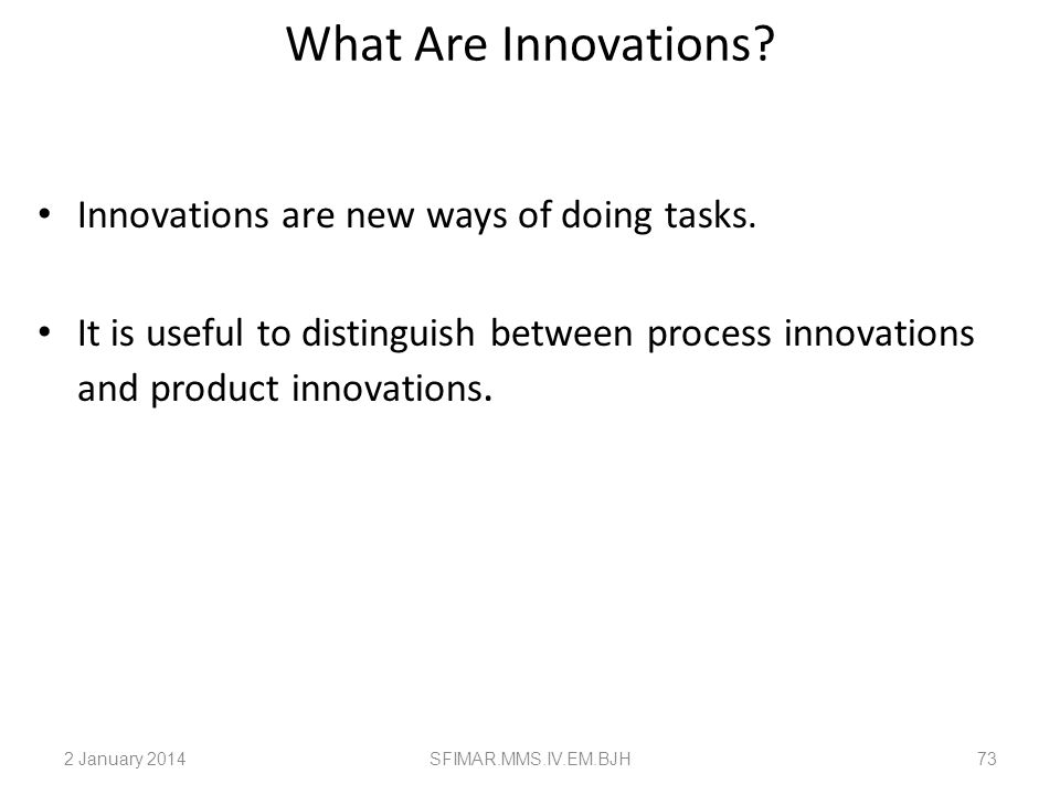 What Are Innovations Innovations are new ways of doing tasks.