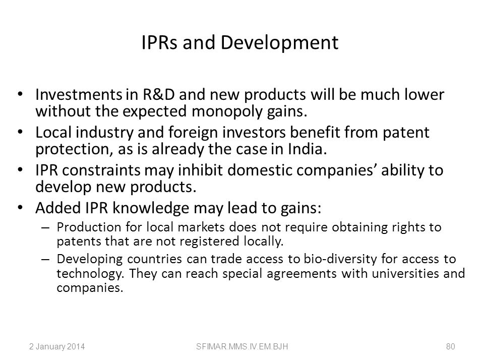 IPRs and Development Investments in R&D and new products will be much lower without the expected monopoly gains.