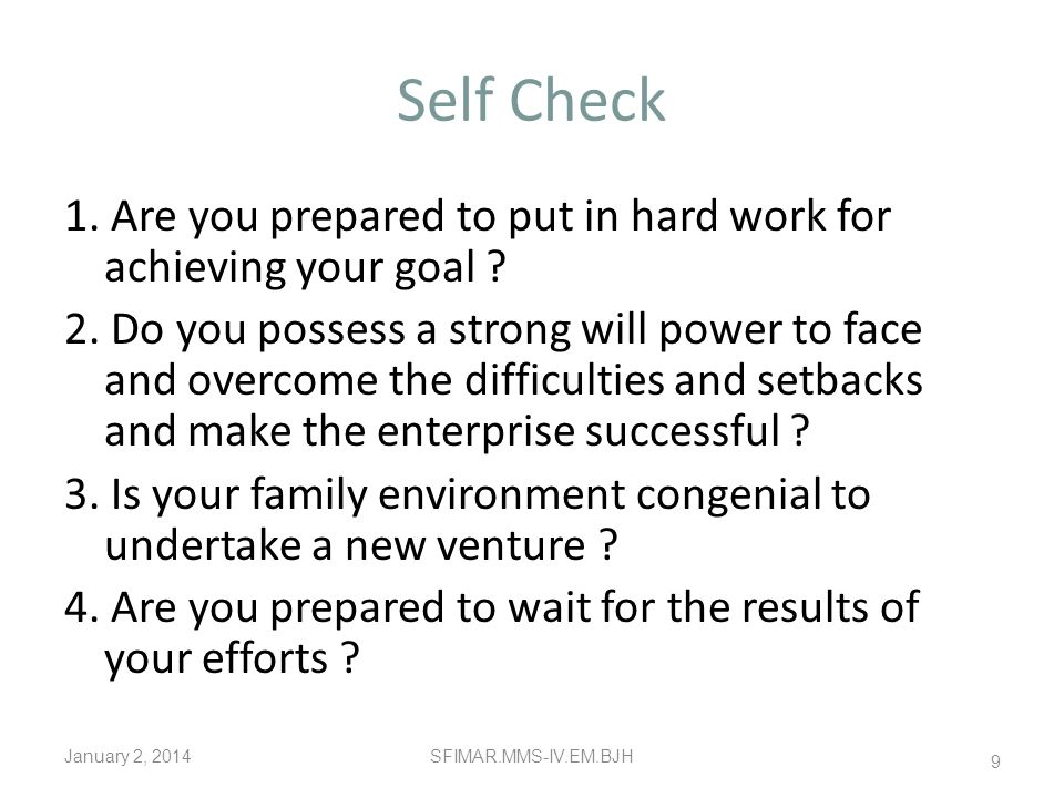 Self Check 1. Are you prepared to put in hard work for achieving your goal