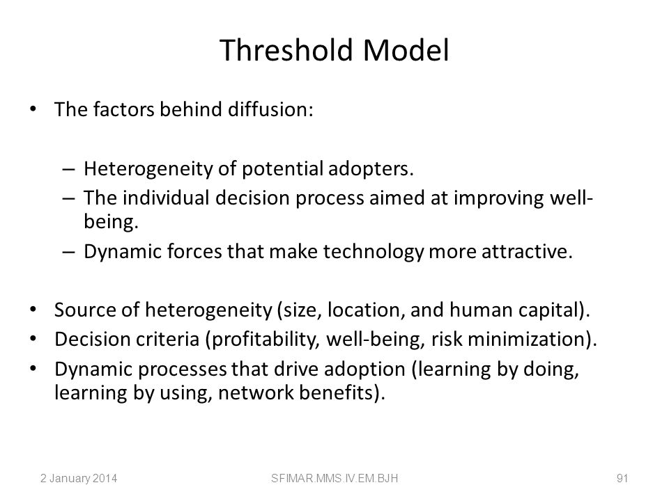 Threshold Model The factors behind diffusion: