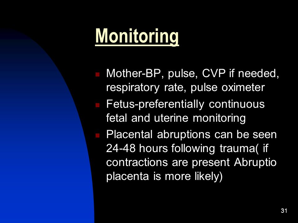 Monitoring Mother-BP, pulse, CVP if needed, respiratory rate, pulse oximeter. Fetus-preferentially continuous fetal and uterine monitoring.