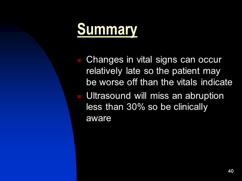 Summary Changes in vital signs can occur relatively late so the patient may be worse off than the vitals indicate.