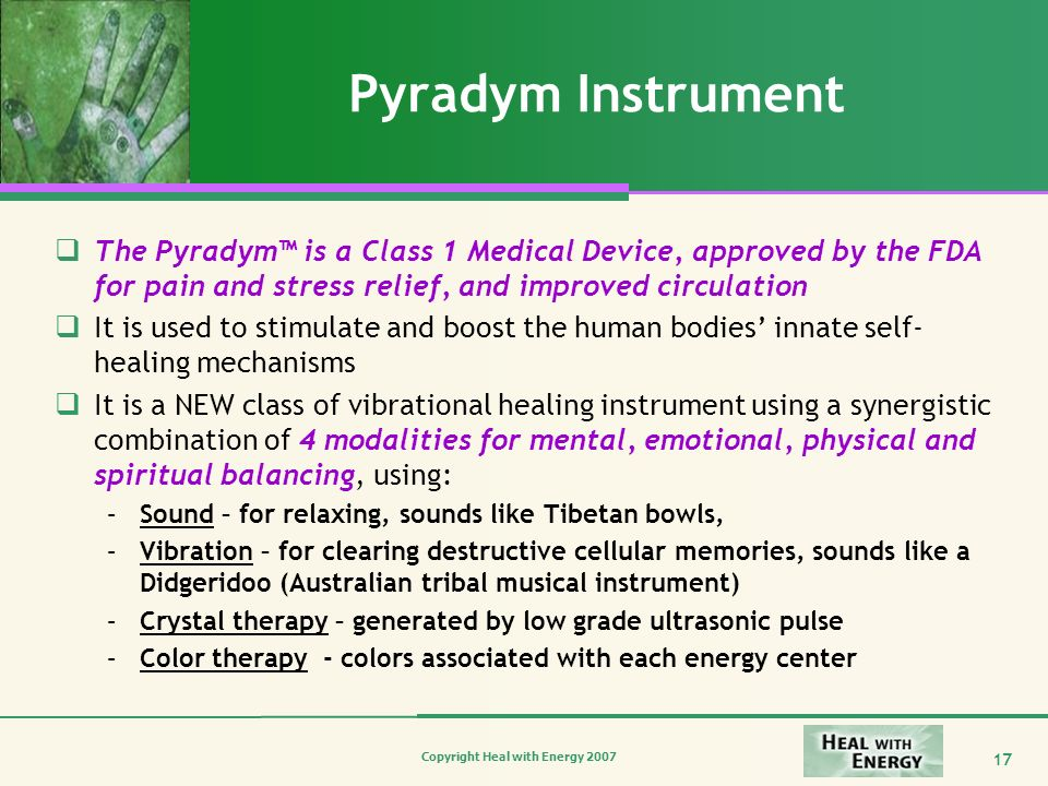 Pyradym Instrument The Pyradym™ is a Class 1 Medical Device, approved by the FDA for pain and stress relief, and improved circulation.