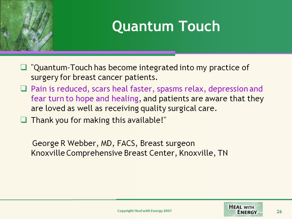 Quantum Touch Quantum-Touch has become integrated into my practice of surgery for breast cancer patients.