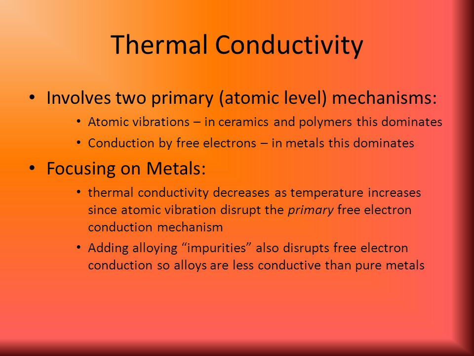 Thermal Conductivity Involves two primary (atomic level) mechanisms: