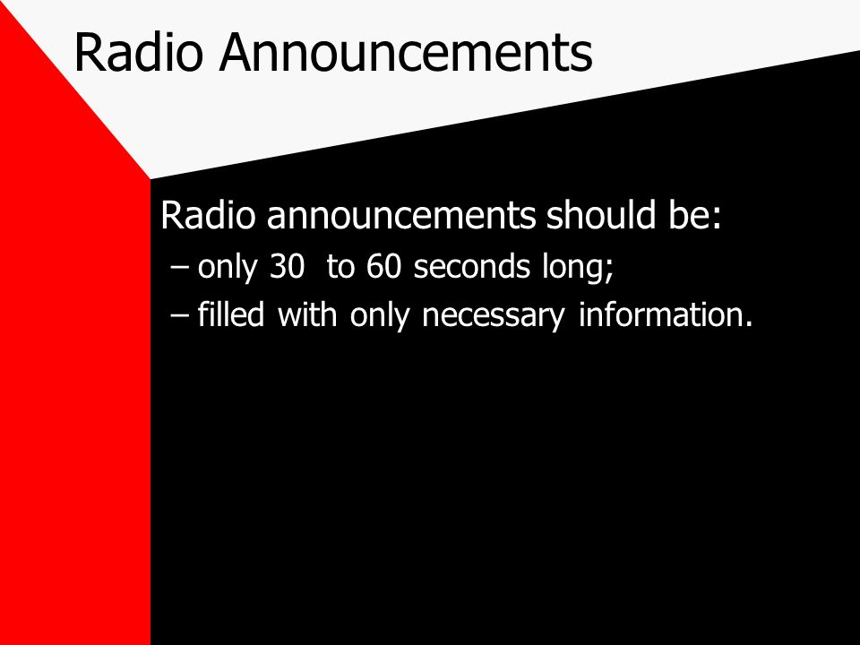 Radio Announcements Radio announcements should be: