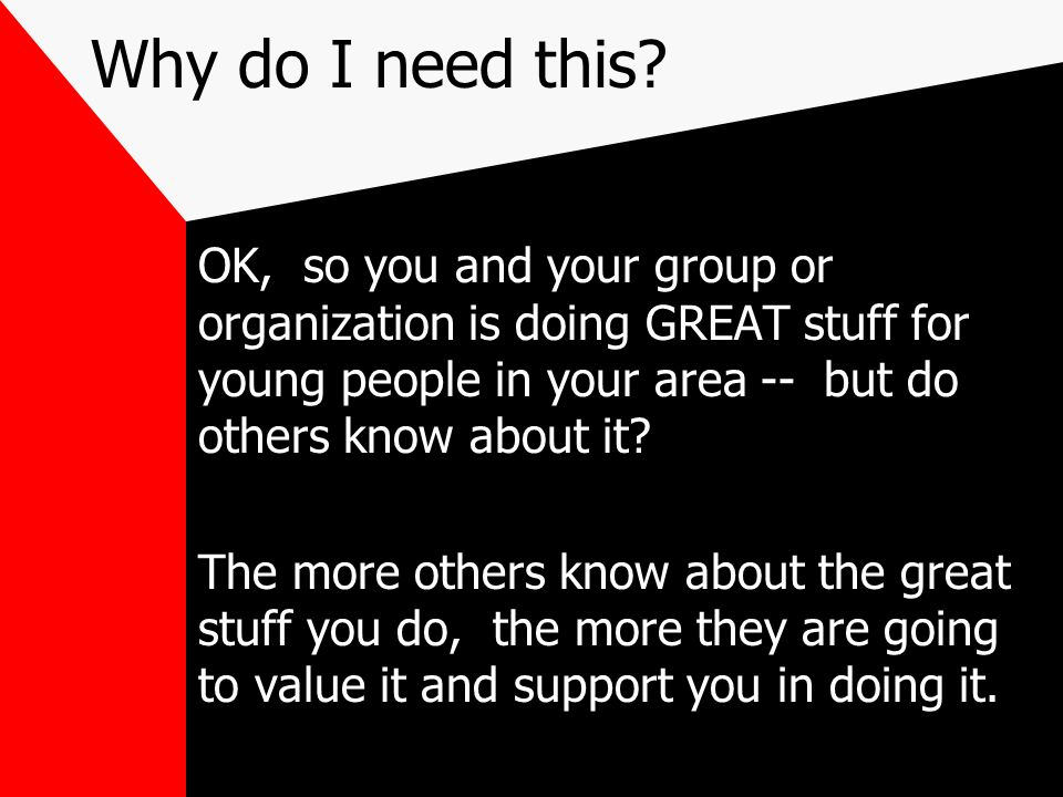 Why do I need this OK, so you and your group or organization is doing GREAT stuff for young people in your area -- but do others know about it