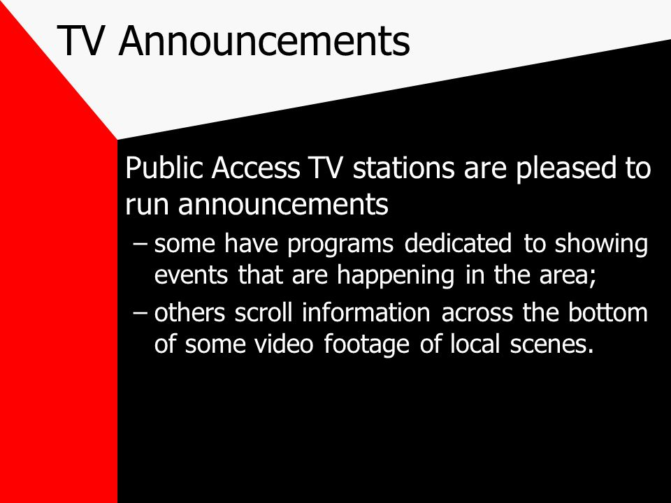TV Announcements Public Access TV stations are pleased to run announcements.