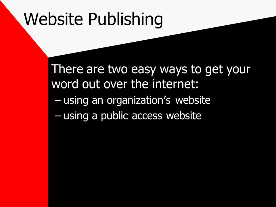Website Publishing There are two easy ways to get your word out over the internet: using an organization's website.