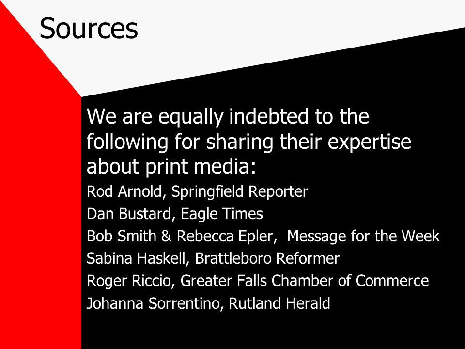 Sources We are equally indebted to the following for sharing their expertise about print media: Rod Arnold, Springfield Reporter.