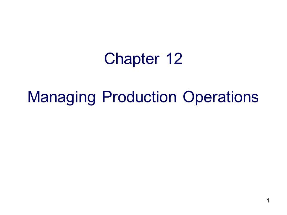 Chapter 12 Managing Production Operations