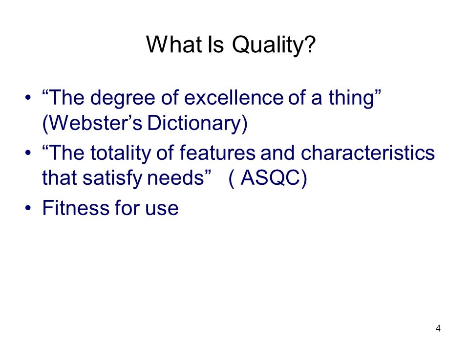 What Is Quality The degree of excellence of a thing (Webster's Dictionary)