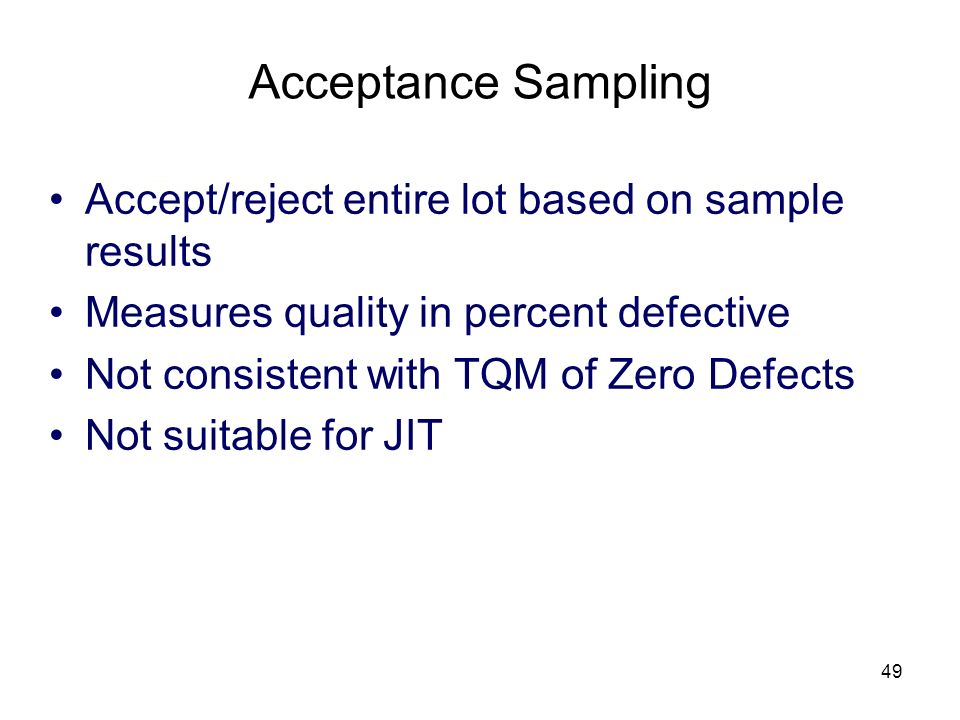 Acceptance Sampling Accept/reject entire lot based on sample results