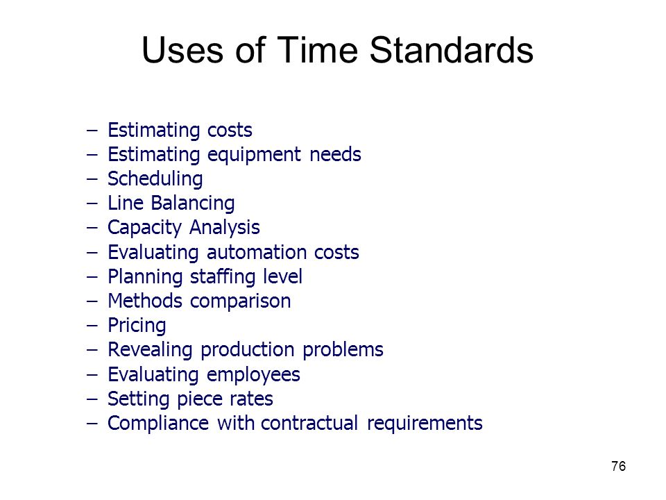 Uses of Time Standards Estimating costs Estimating equipment needs