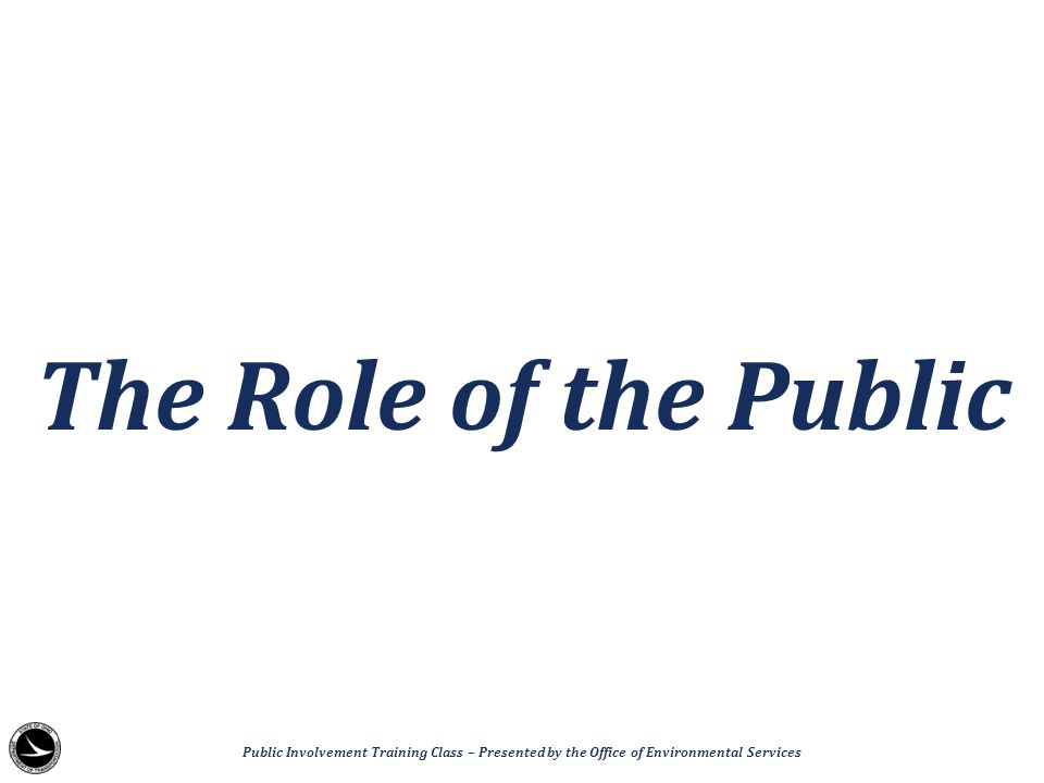 The Role of the Public Public Involvement Training Class – Presented by the Office of Environmental Services.