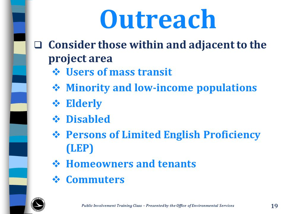 Outreach Consider those within and adjacent to the project area