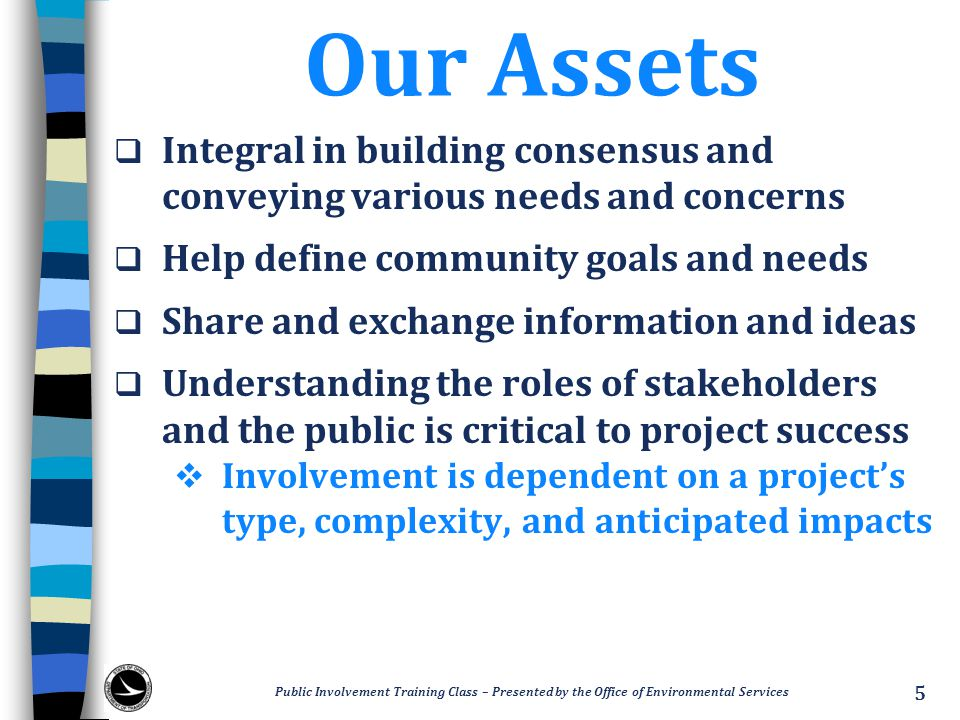 Our Assets Integral in building consensus and conveying various needs and concerns. Help define community goals and needs.