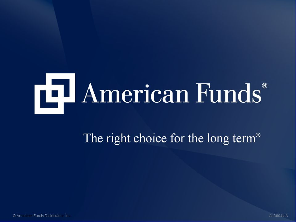 American Funds: The right choice for the long term.