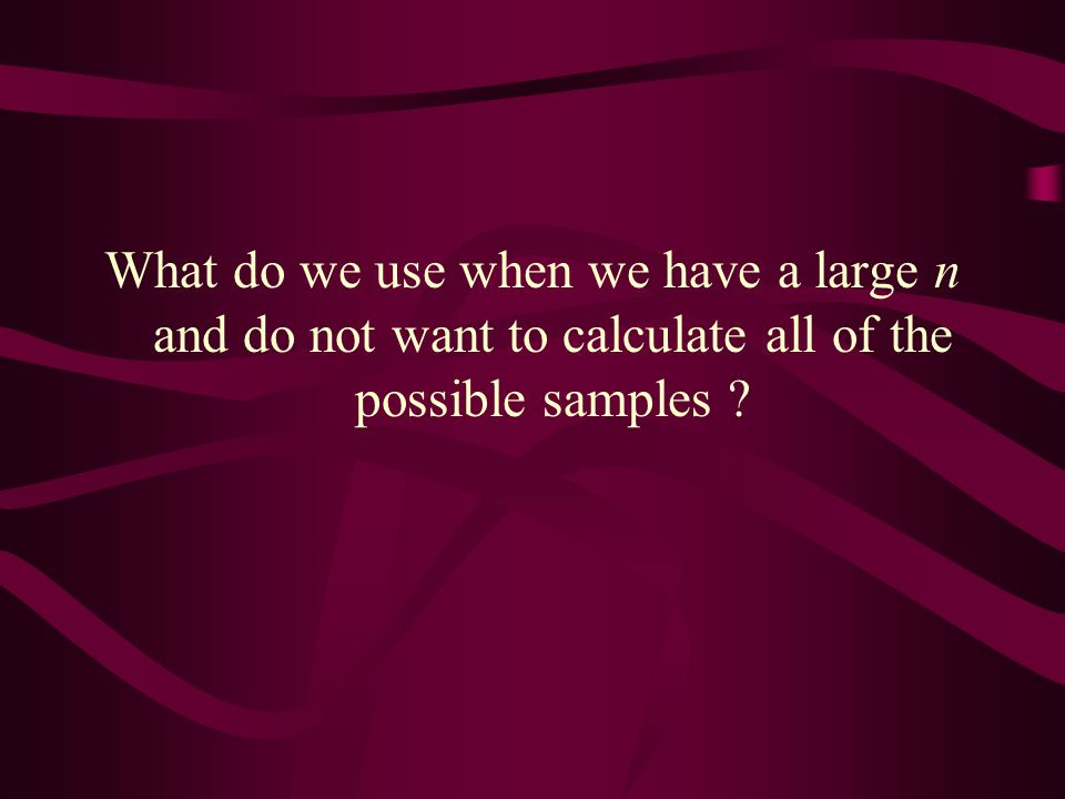What do we use when we have a large n and do not want to calculate all of the possible samples
