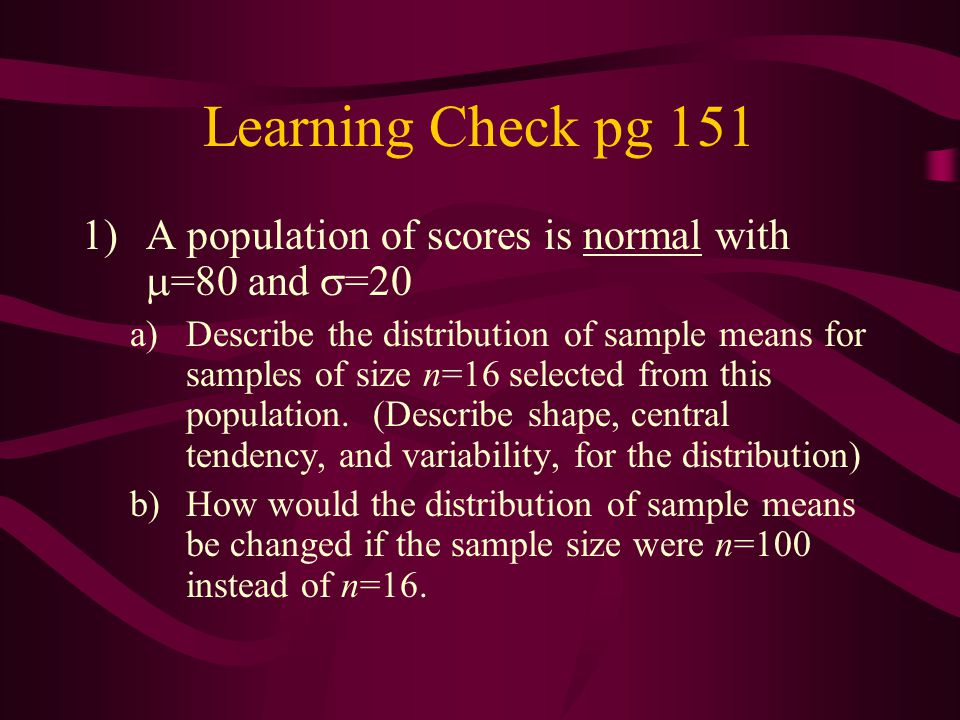 Learning Check pg 151 A population of scores is normal with =80 and =20.